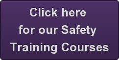 Click here   for our Safety  Training Courses